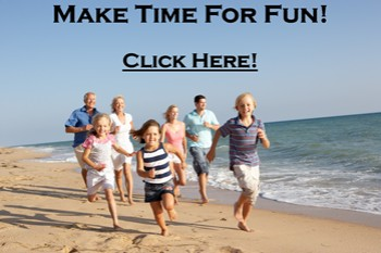 Make Time For FUN For You and Your Family